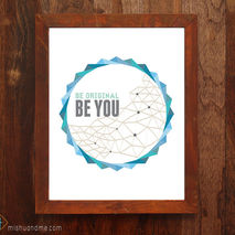 Be Original Be You - 8x10 print - Motivational print