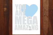 You Are Mega Amazing - 8x10 print