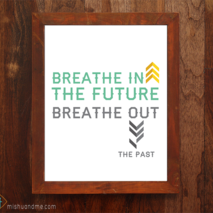 Breathe In The Future Breath Out The Past - 8x10 print