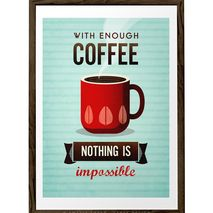 With enough coffee nothing is impossible
